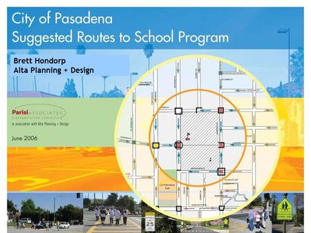 Brett Hondorp Alta Planning + Design. Suggested Routes to School Details Primary Goals 1.To develop suggested route maps for 18 elementary and middle.