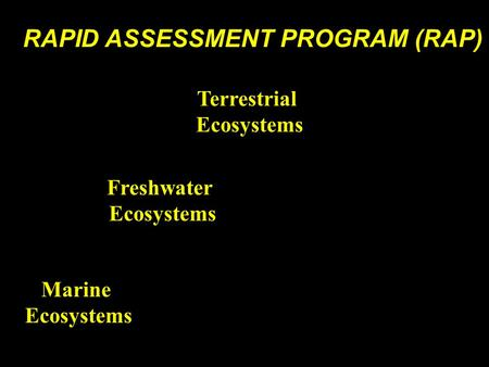 RAPID ASSESSMENT PROGRAM (RAP) Terrestrial Ecosystems Freshwater Ecosystems Marine Ecosystems.