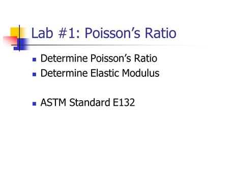 Lab #1: Poisson's Ratio Determine Poisson's Ratio Determine Elastic Modulus ASTM Standard E132.