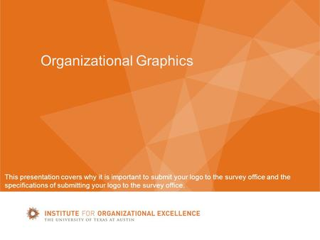 Organizational Graphics This presentation covers why it is important to submit your logo to the survey office and the specifications of submitting your.