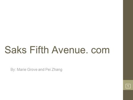 1 Saks Fifth Avenue. com By: Marie Grove and Pei Zhang.