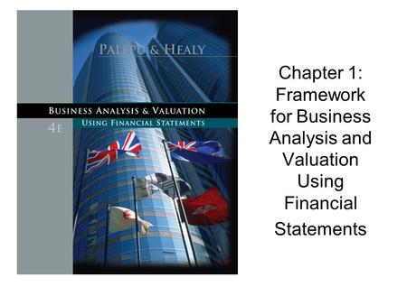 Chapter 1: Framework for Business Analysis and Valuation Using Financial Statements.