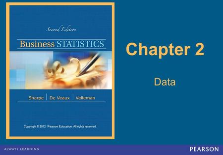 Copyright © 2012 Pearson Education. All rights reserved. Chapter 2 Data.