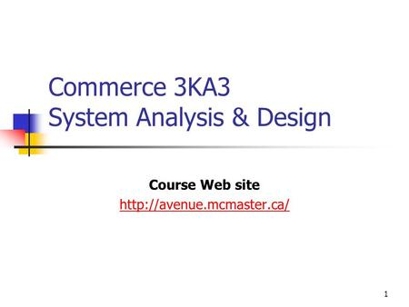 1 Commerce 3KA3 System Analysis & Design Course Web site