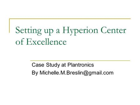 Setting up a Hyperion Center of Excellence Case Study at Plantronics By