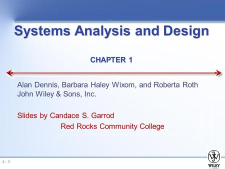 Systems Analysis and Design CHAPTER 1 Alan Dennis, Barbara Haley Wixom, and Roberta Roth John Wiley & Sons, Inc. Slides by Candace S. Garrod Red Rocks.