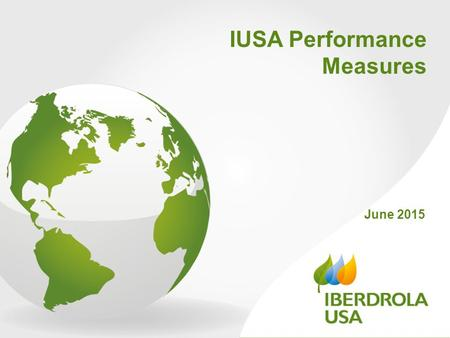 June 2015 IUSA Performance Measures. 2 CMP NYSEG RG&E We are Iberdrola USA Company Overview.