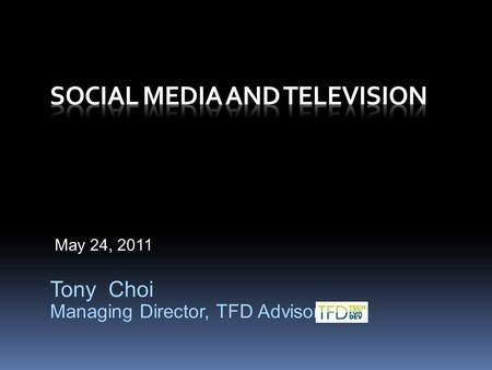 May 24, 2011 Tony Choi Managing Director, TFD Advisory.