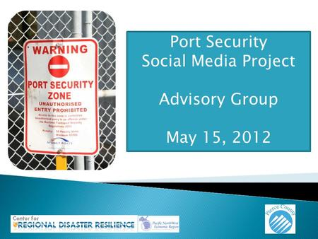 Port Security Social Media Project Advisory Group May 15, 2012.