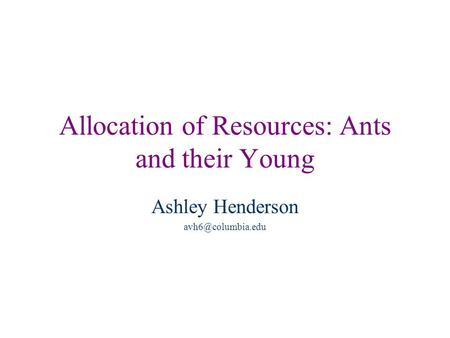 Allocation of Resources: Ants and their Young Ashley Henderson