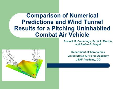 Comparison of Numerical Predictions and Wind Tunnel Results for a Pitching Uninhabited Combat Air Vehicle Russell M. Cummings, Scott A. Morton, and Stefan.