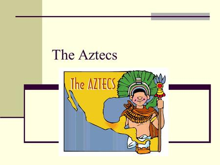 The Aztecs. I. The Valley of Mexico Valley of Mexico: Mtn. basin – 7500 ft. Home of powerful cultures Large shallow lakes, fertile soil.