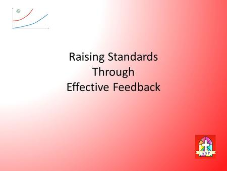 Raising Standards Through Effective Feedback. PUPIL LEARNER EFFECTIVENESS Training.