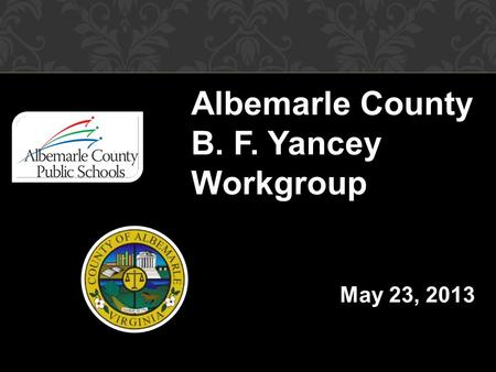 Albemarle County B. F. Yancey Workgroup May 23, 2013.