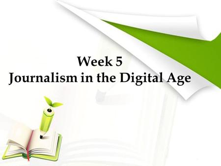 Week 5 Journalism in the Digital Age. Review Questions regarding: Wikileaks Mexicoleaks (What's happening in Mexico?) CitizenFour Can you see a growing.