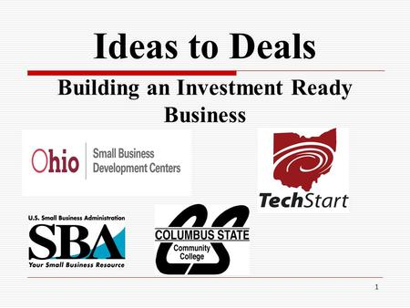 1 Ideas to Deals Building an Investment Ready Business.