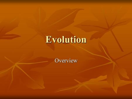 Evolution Overview. Evolution Evolution is change over time Evolution is change over time It was first studied by Charles Darwin (1831) It was first studied.