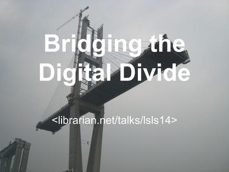 Bridging the Digital Divide. Home & Away.