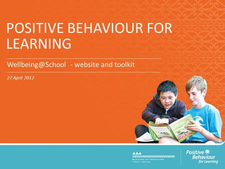 POSITIVE BEHAVIOUR FOR LEARNING - website and toolkit 27 April 2012.