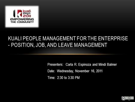 Presenters: Carla R. Espinoza and Mindi Balmer Date: Wednesday, November 16, 2011 Time: 2:30 to 3:30 PM KUALI PEOPLE MANAGEMENT FOR THE ENTERPRISE - POSITION,