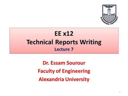 EE x12 Technical Reports Writing Lecture 7 Dr. Essam Sourour Faculty of Engineering Alexandria University 1.