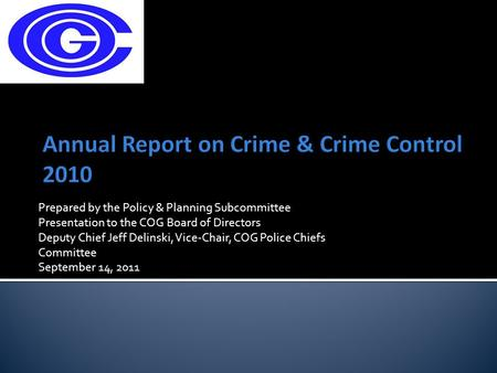 Prepared by the Policy & Planning Subcommittee Presentation to the COG Board of Directors Deputy Chief Jeff Delinski, Vice-Chair, COG Police Chiefs Committee.