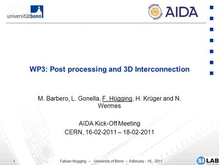 Fabian Hügging – University of Bonn – February - 16 - 20111 WP3: Post processing and 3D Interconnection M. Barbero, L. Gonella, F. Hügging, H. Krüger and.