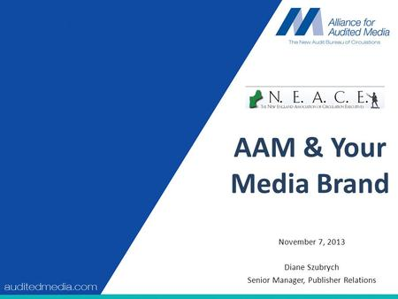 AAM & Your Media Brand November 7, 2013 Diane Szubrych Senior Manager, Publisher Relations.