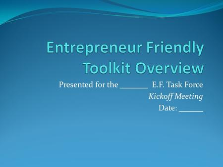 Presented for the E.F. Task Force Kickoff Meeting Date:
