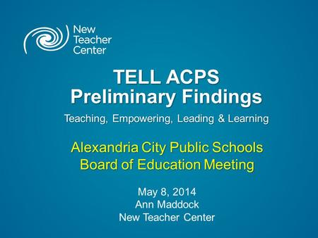 TELL ACPS Preliminary Findings Teaching, Empowering, Leading & Learning TELL ACPS Preliminary Findings Teaching, Empowering, Leading & Learning Alexandria.