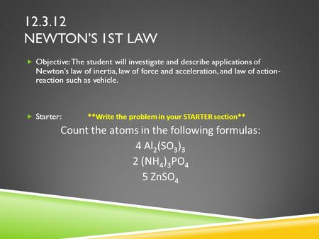12.3.12 NEWTON'S 1ST LAW  Objective: The student will investigate and describe applications of Newton's law of inertia, law of force and acceleration,