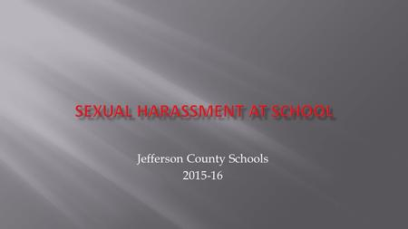 Jefferson County Schools 2015-16. ?  comments about someone's body  spreading sexual rumors  calling someone gay or lesbian in a negative or mean.