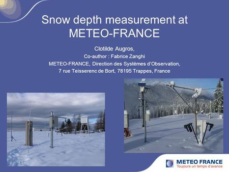 Snow depth measurement at METEO-FRANCE Clotilde Augros, Co-author : Fabrice Zanghi METEO-FRANCE, Direction des Systèmes d'Observation, 7 rue Teisserenc.