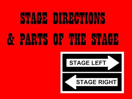 STAGE DIRECTIONS & PARTS OF THE STAGE.  Watch Video.