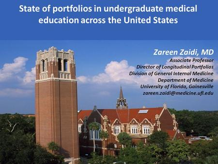 State of portfolios in undergraduate medical education across the United States Zareen Zaidi, MD Associate Professor Director of Longitudinal Portfolios.