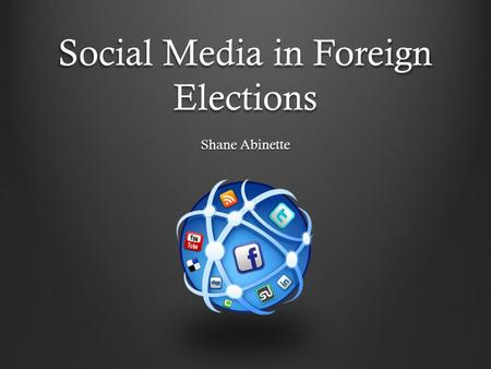 Social Media in Foreign Elections Shane Abinette.