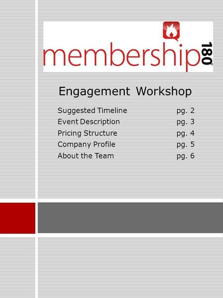 Suggested Timelinepg. 2 Event Descriptionpg. 3 Pricing Structurepg. 4 Company Profilepg. 5 About the Teampg. 6 Engagement Workshop.