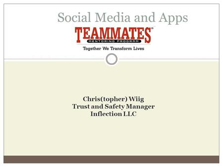 Social Media and Apps Chris(topher) Wiig Trust and Safety Manager Inflection LLC.