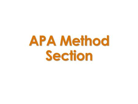 APA Method Section.  Things to keep in mind...  Purpose: Replication Assess reliability & validity Make design clear Keep it precise, concise, and clear.
