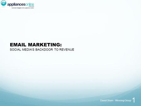 EMAIL MARKETING: SOCIAL MEDIA'S BACKDOOR TO REVENUE David Olsen - Winning Group 1.