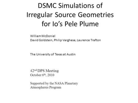 DSMC Simulations of Irregular Source Geometries for Io's Pele Plume William McDoniel David Goldstein, Philip Varghese, Laurence Trafton The University.