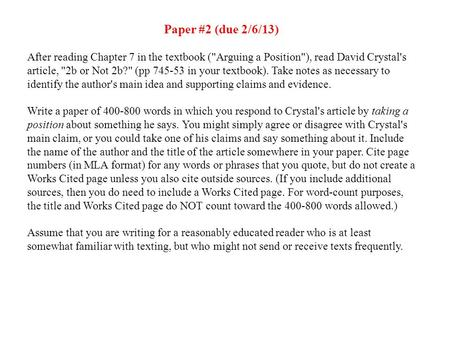 Paper #2 (due 2/6/13) After reading Chapter 7 in the textbook (Arguing a Position), read David Crystal's article, 2b or Not 2b? (pp 745-53 in your.