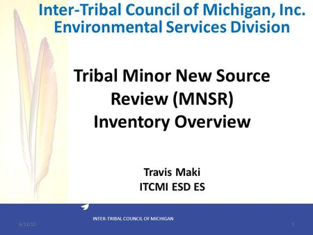 INTER-TRIBAL COUNCIL OF MICHIGAN Tribal Minor New Source Review (MNSR) Inventory Overview Inter-Tribal Council of Michigan, Inc. Environmental Services.
