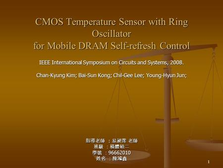 1 CMOS Temperature Sensor with Ring Oscillator for Mobile DRAM Self-refresh Control IEEE International Symposium on Circuits and Systems, 2008. Chan-Kyung.