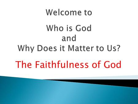 The Faithfulness of God.  Introduction  The Eternal God  The Immutable God  The Omnipotent God  The Omniscient God  The Omnipresent God  The Holy.