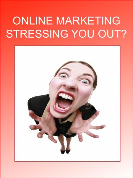 ONLINE MARKETING STRESSING YOU OUT?. BRATMEDIAllc.com Targeted Growth Strategies for Your Business BRAT Media, LLC 11555 Heron Bay Blvd. Suite 200 Coral.