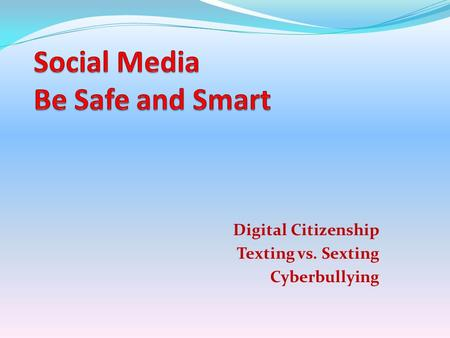 Digital Citizenship Texting vs. Sexting Cyberbullying.