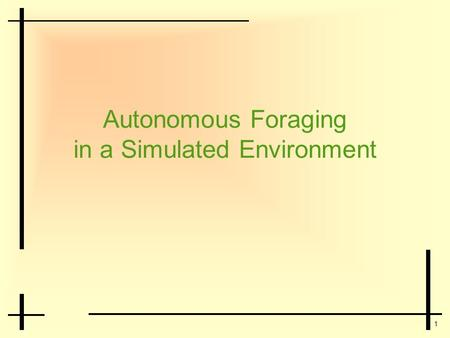 1 Autonomous Foraging in a Simulated Environment.