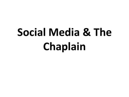 Social Media & The Chaplain. Social Media Social Media Is Consumer generated media it is media that is designed to be shared, sharing means that it is.