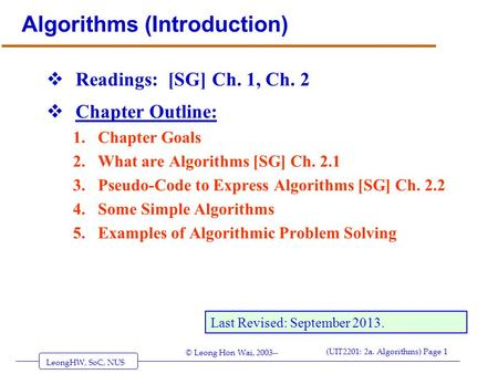 LeongHW, SoC, NUS (UIT2201: 2a. Algorithms) Page 1 © Leong Hon Wai, 2003-- Algorithms (Introduction)  Readings: [SG] Ch. 1, Ch. 2  Chapter Outline: 1.Chapter.